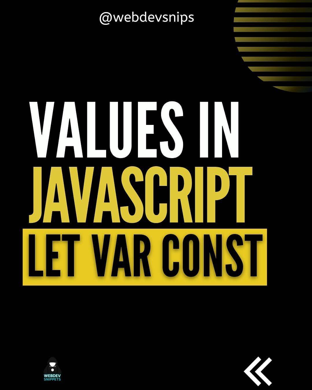 Values in javascript let var const
